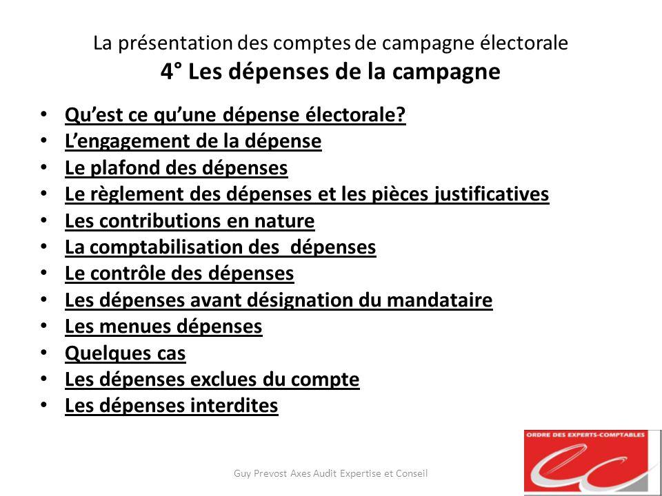 La présentation des comptes de campagne électorale 4° Les dépenses de la campagne Quest ce quune dépense électorale? Lengagement de la dépense Le plaf