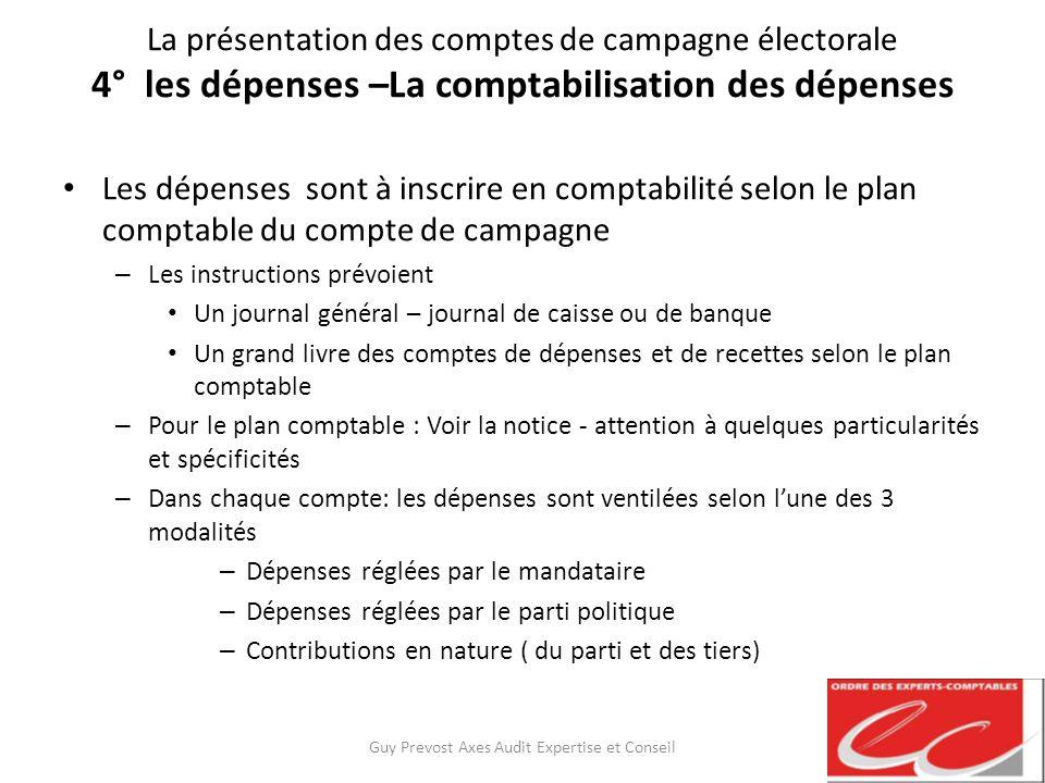 La présentation des comptes de campagne électorale 4° les dépenses –La comptabilisation des dépenses Les dépenses sont à inscrire en comptabilité selo