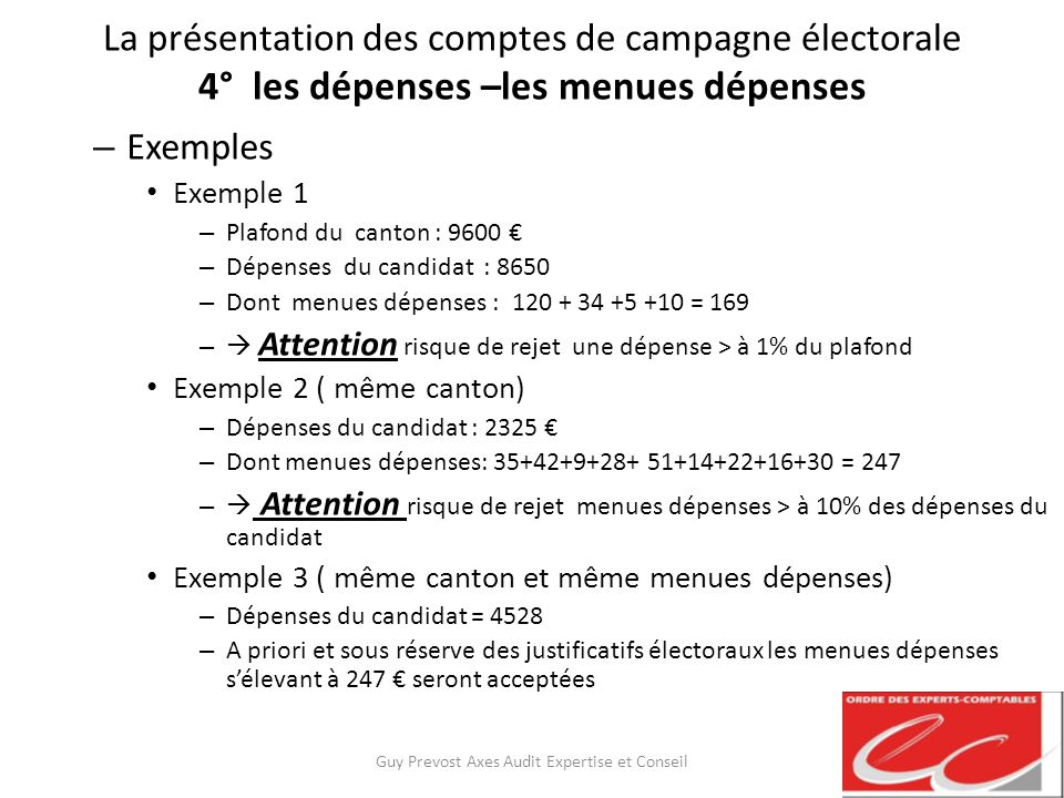 La présentation des comptes de campagne électorale 4° les dépenses –les menues dépenses – Exemples Exemple 1 – Plafond du canton : 9600 – Dépenses du