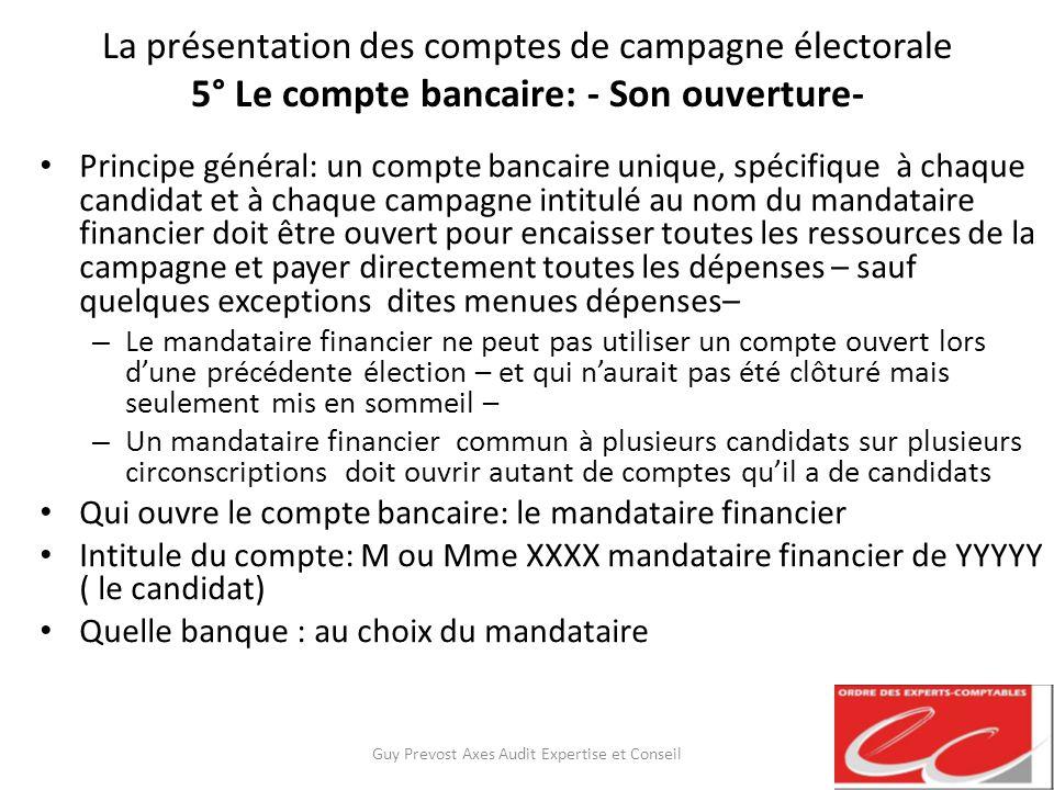 La présentation des comptes de campagne électorale 5° Le compte bancaire: - Son ouverture- Principe général: un compte bancaire unique, spécifique à c
