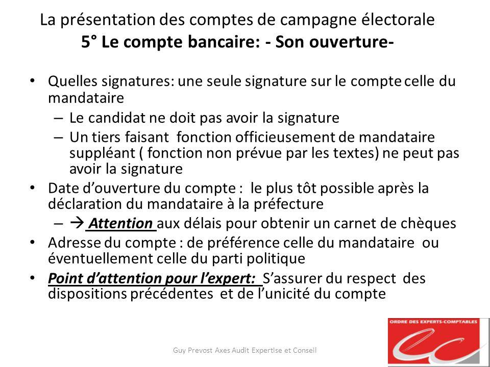 La présentation des comptes de campagne électorale 5° Le compte bancaire: - Son ouverture- Quelles signatures: une seule signature sur le compte celle