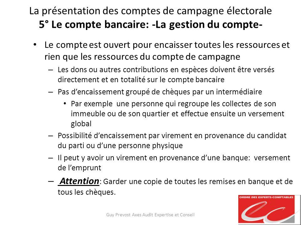 La présentation des comptes de campagne électorale 5° Le compte bancaire: -La gestion du compte- Le compte est ouvert pour encaisser toutes les ressou