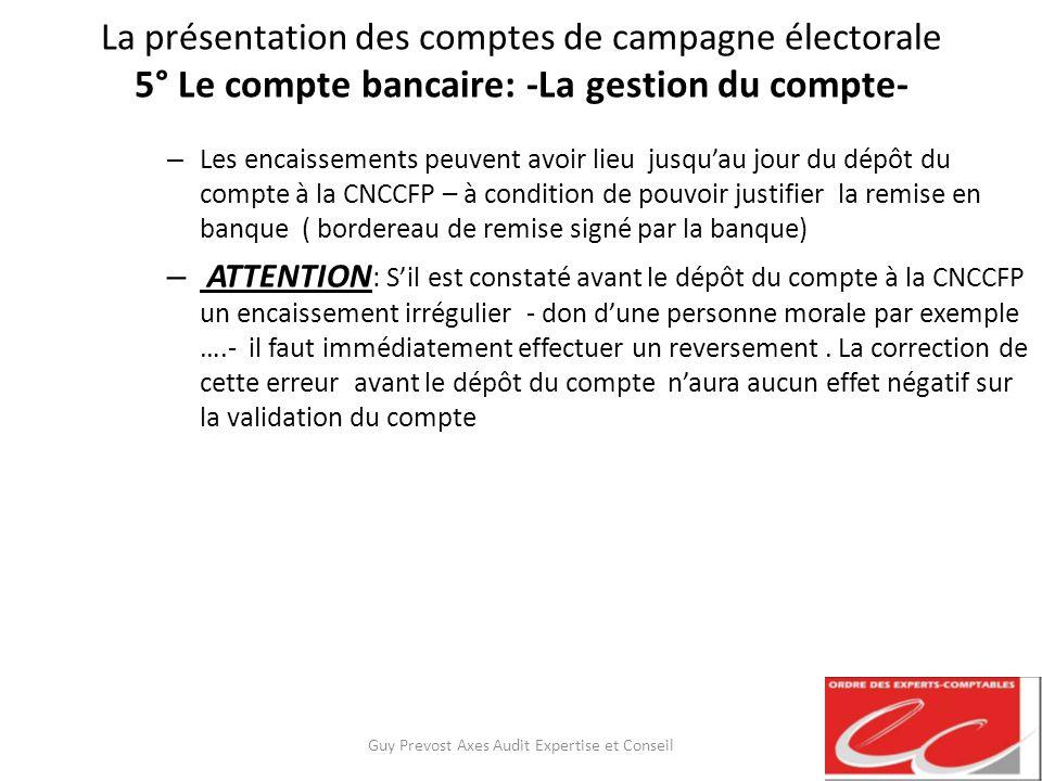La présentation des comptes de campagne électorale 5° Le compte bancaire: -La gestion du compte- – Les encaissements peuvent avoir lieu jusquau jour d