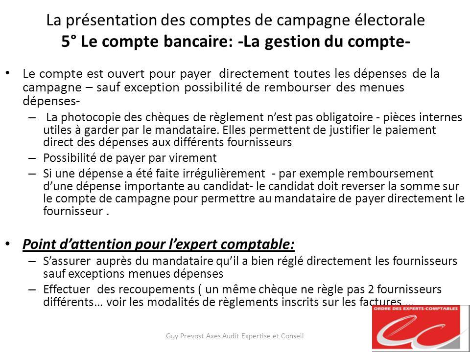 La présentation des comptes de campagne électorale 5° Le compte bancaire: -La gestion du compte- Le compte est ouvert pour payer directement toutes le