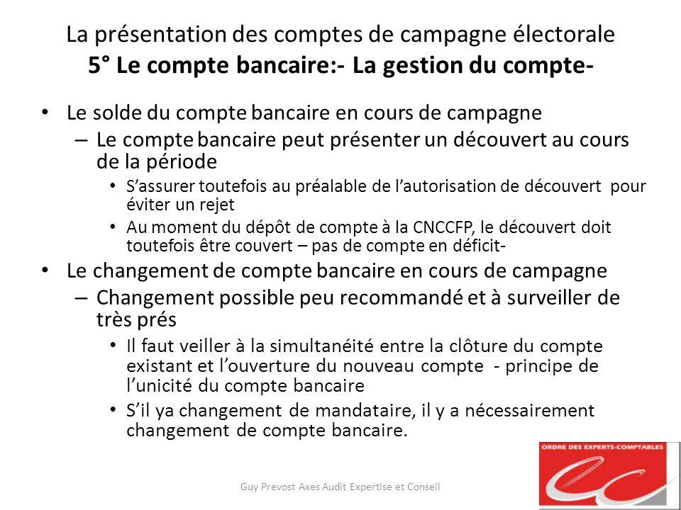 La présentation des comptes de campagne électorale 5° Le compte bancaire:- La gestion du compte- Le solde du compte bancaire en cours de campagne – Le