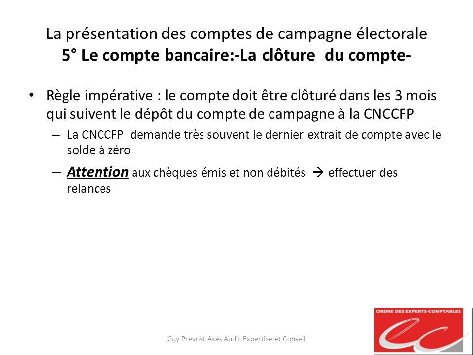 La présentation des comptes de campagne électorale 5° Le compte bancaire:-La clôture du compte- Règle impérative : le compte doit être clôturé dans le