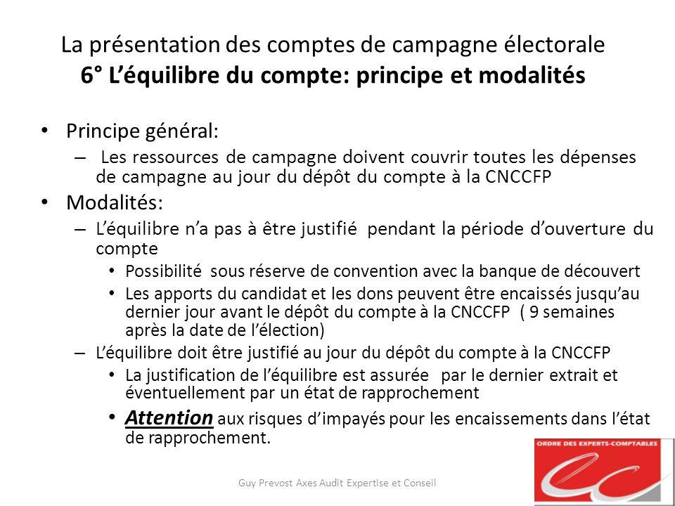 La présentation des comptes de campagne électorale 6° Léquilibre du compte: principe et modalités Principe général: – Les ressources de campagne doive