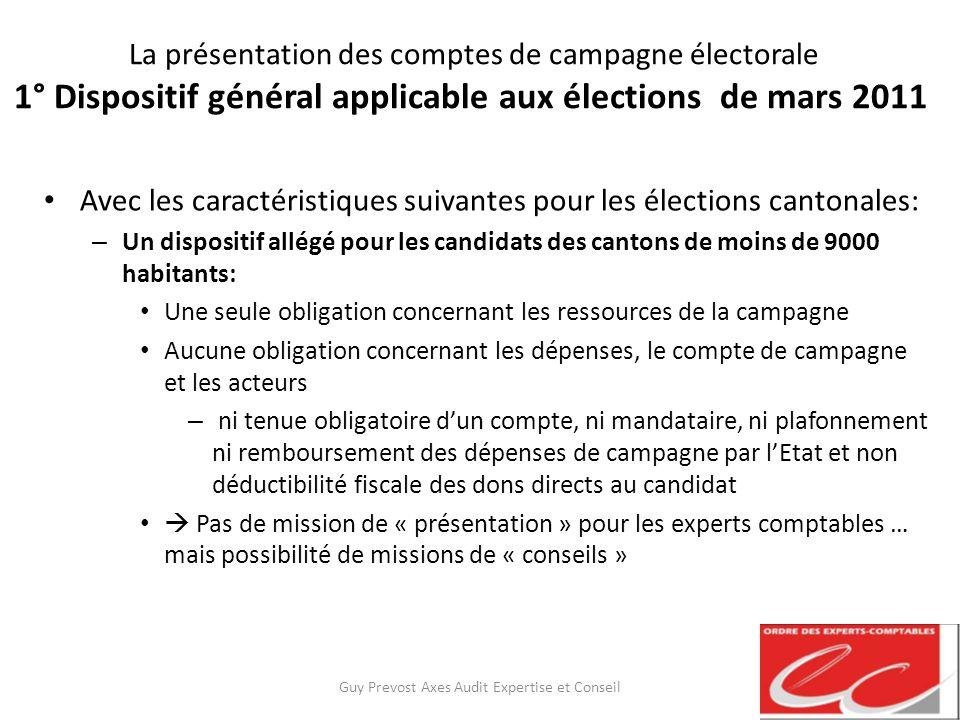 La présentation des comptes de campagne électorale 1° Dispositif général applicable aux élections de mars 2011 Avec les caractéristiques suivantes pou