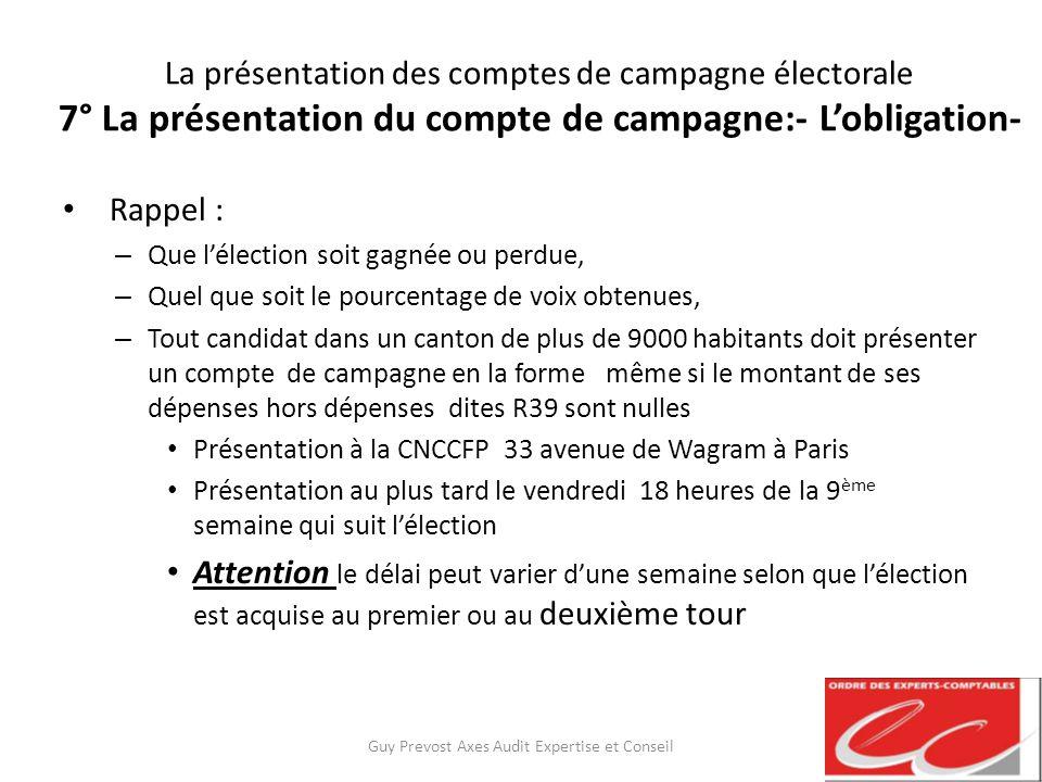 La présentation des comptes de campagne électorale 7° La présentation du compte de campagne:- Lobligation- Rappel : – Que lélection soit gagnée ou per