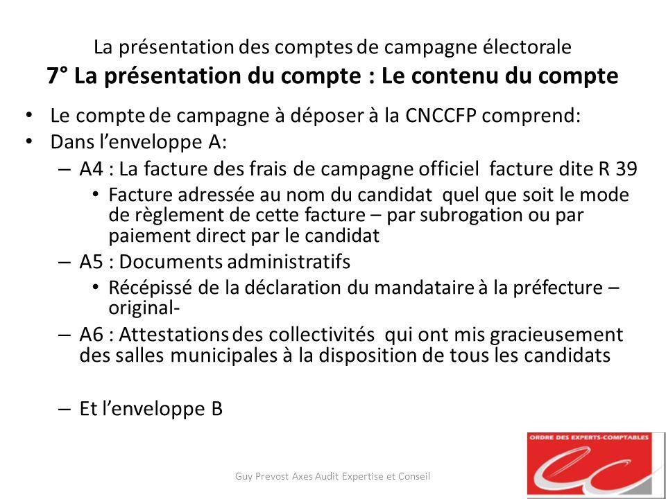 La présentation des comptes de campagne électorale 7° La présentation du compte : Le contenu du compte Le compte de campagne à déposer à la CNCCFP com