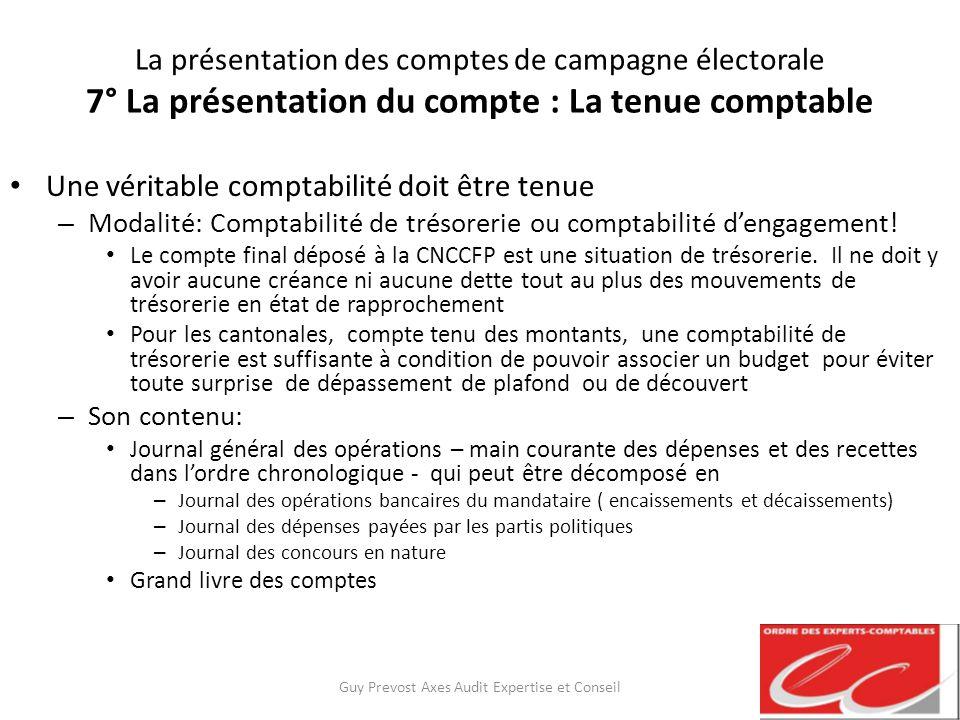 La présentation des comptes de campagne électorale 7° La présentation du compte : La tenue comptable Une véritable comptabilité doit être tenue – Moda