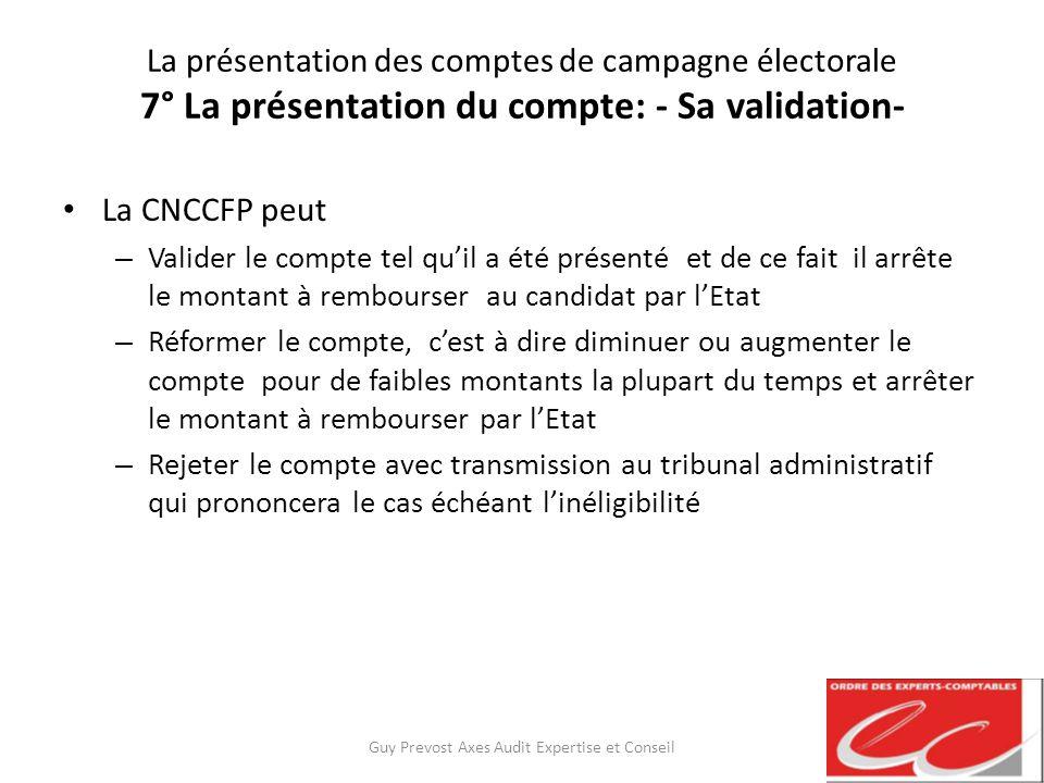 La présentation des comptes de campagne électorale 7° La présentation du compte: - Sa validation- La CNCCFP peut – Valider le compte tel quil a été pr