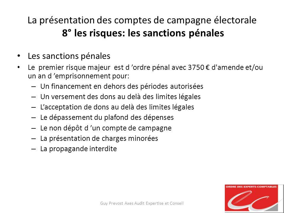 La présentation des comptes de campagne électorale 8° les risques: les sanctions pénales Les sanctions pénales Le premier risque majeur est d ordre pé