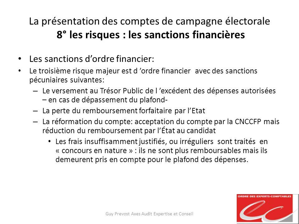 La présentation des comptes de campagne électorale 8° les risques : les sanctions financières Les sanctions dordre financier: Le troisième risque maje