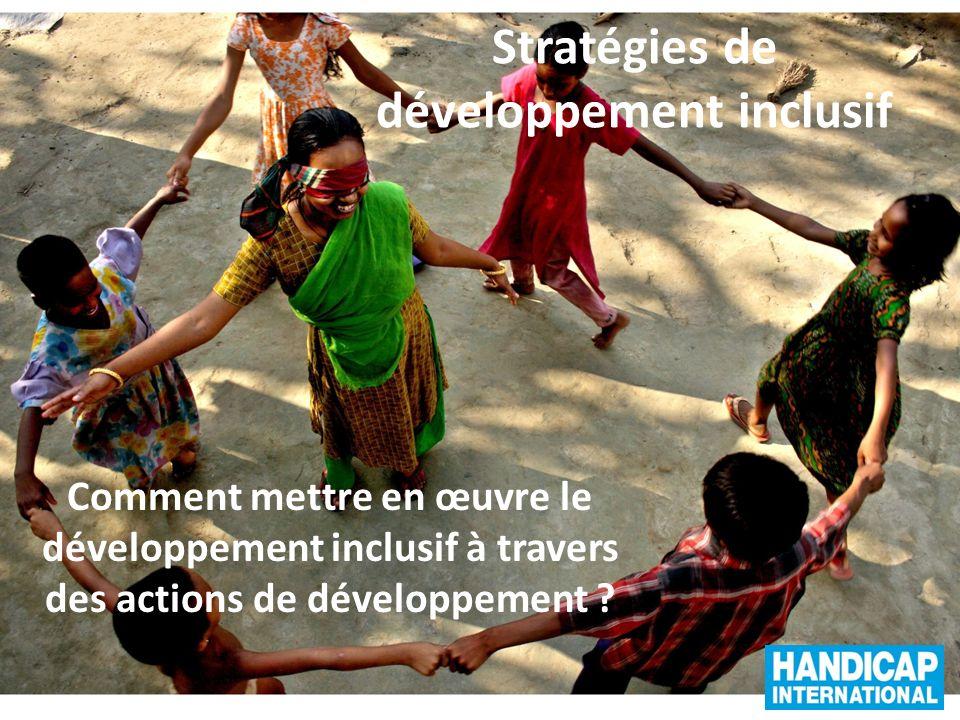 Stratégies de développement inclusif Comment mettre en œuvre le développement inclusif à travers des actions de développement ?