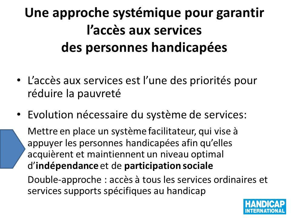 Une approche systémique pour garantir laccès aux services des personnes handicapées Laccès aux services est lune des priorités pour réduire la pauvret