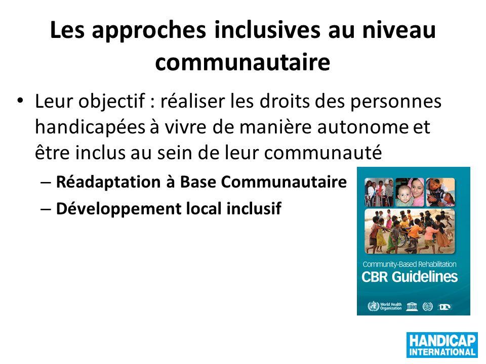 Les approches inclusives au niveau communautaire Leur objectif : réaliser les droits des personnes handicapées à vivre de manière autonome et être inc