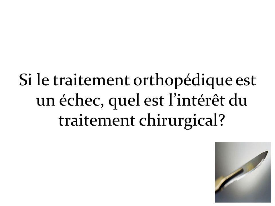Si le traitement orthopédique est un échec, quel est lintérêt du traitement chirurgical?
