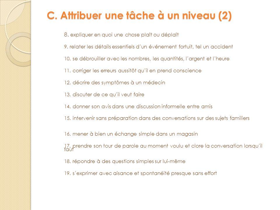 C. Attribuer une tâche à un niveau (2) 8. expliquer en quoi une chose plaît ou déplaît 9. relater les détails essentiels dun événement fortuit, tel un
