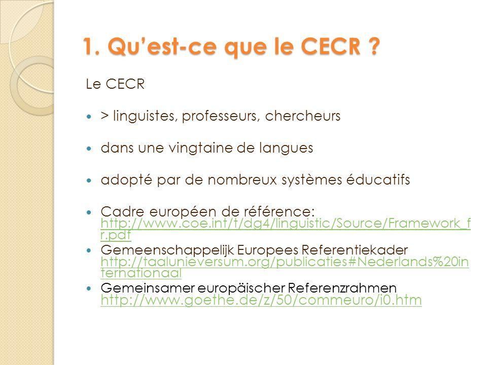 1. Quest-ce que le CECR ? Le CECR > linguistes, professeurs, chercheurs dans une vingtaine de langues adopté par de nombreux systèmes éducatifs Cadre