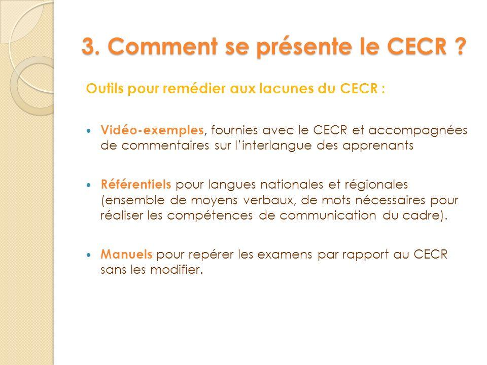 3. Comment se présente le CECR ? Outils pour remédier aux lacunes du CECR : Vidéo-exemples, fournies avec le CECR et accompagnées de commentaires sur