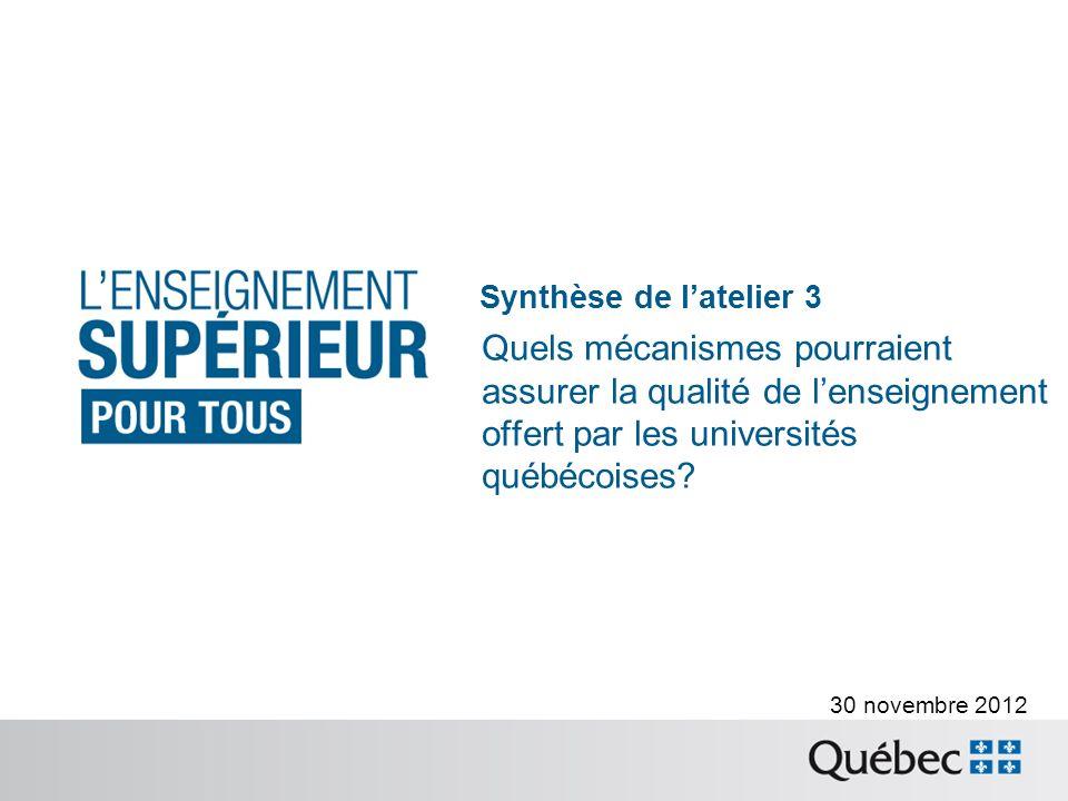 Synthèse de latelier 3 Quels mécanismes pourraient assurer la qualité de lenseignement offert par les universités québécoises