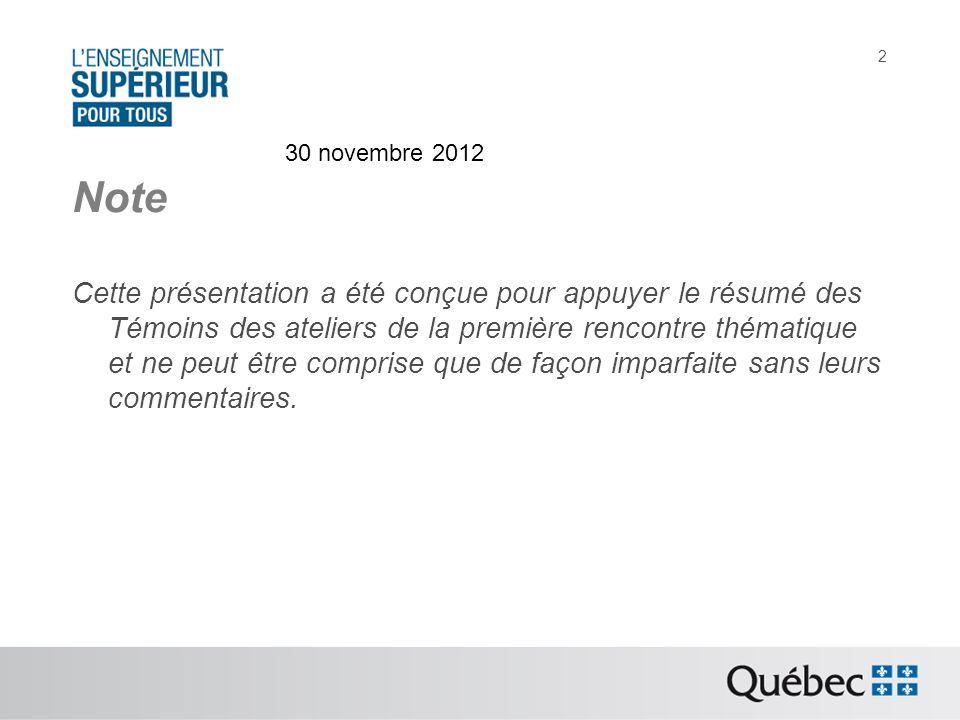 30 novembre 2012 2 Note Cette présentation a été conçue pour appuyer le résumé des Témoins des ateliers de la première rencontre thématique et ne peut être comprise que de façon imparfaite sans leurs commentaires.