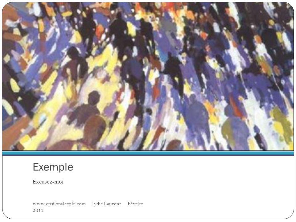 Exemple Excusez-moi www.epsilonalecole.com Lydie Laurent Février 2012