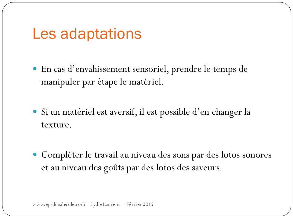 Les adaptations En cas denvahissement sensoriel, prendre le temps de manipuler par étape le matériel.
