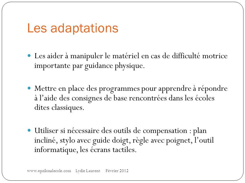Les adaptations Les aider à manipuler le matériel en cas de difficulté motrice importante par guidance physique.