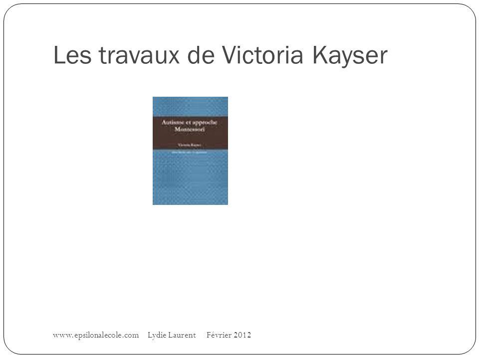 Les travaux de Victoria Kayser www.epsilonalecole.com Lydie Laurent Février 2012