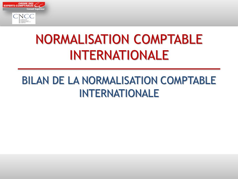 NORMALISATION COMPTABLE INTERNATIONALE BILAN DE LA NORMALISATION COMPTABLE INTERNATIONALE