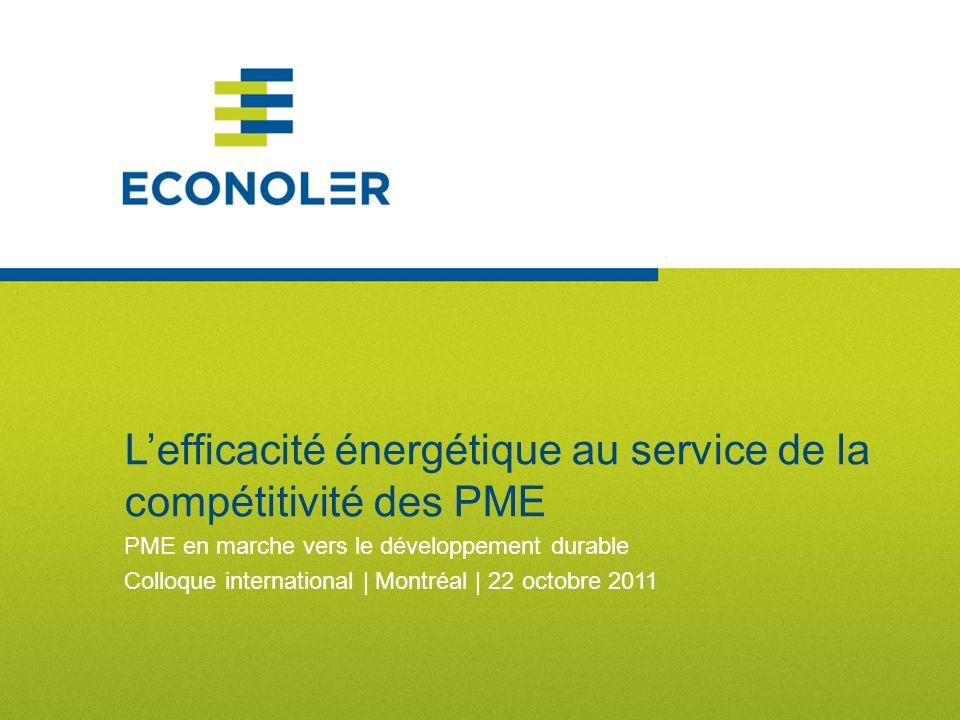 Lefficacité énergétique au service de la compétitivité des PME PME en marche vers le développement durable Colloque international | Montréal | 22 octobre 2011