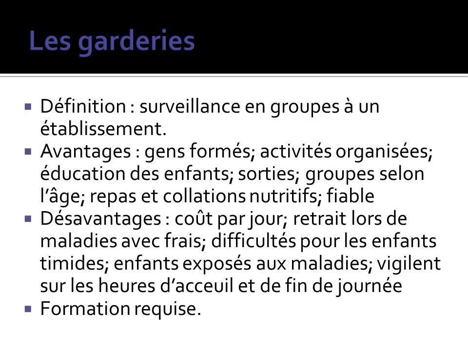 Définition : surveillance en groupes à un établissement. Avantages : gens formés; activités organisées; éducation des enfants; sorties; groupes selon