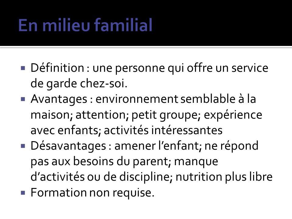 Définition : une personne qui offre un service de garde chez-soi. Avantages : environnement semblable à la maison; attention; petit groupe; expérience