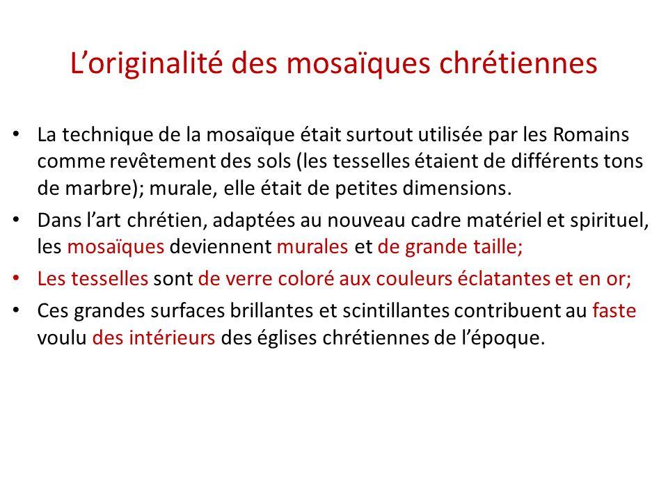 Loriginalité des mosaïques chrétiennes La technique de la mosaïque était surtout utilisée par les Romains comme revêtement des sols (les tesselles éta