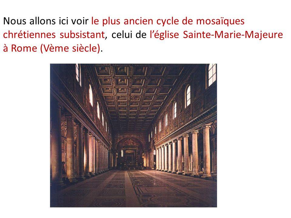 Nous allons ici voir le plus ancien cycle de mosaïques chrétiennes subsistant, celui de léglise Sainte-Marie-Majeure à Rome (Vème siècle).