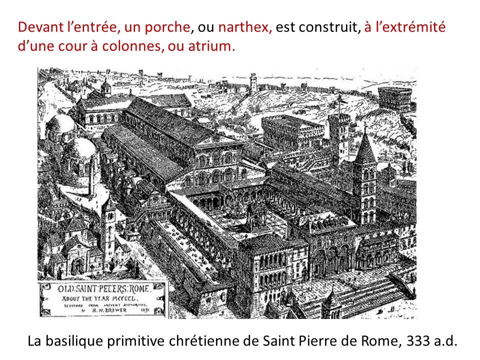 Devant lentrée, un porche, ou narthex, est construit, à lextrémité dune cour à colonnes, ou atrium. La basilique primitive chrétienne de Saint Pierre