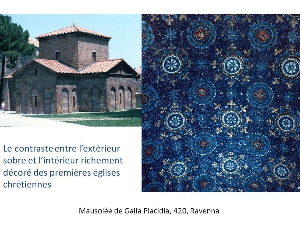 Mausolée de Galla Placidia, 420, Ravenna Le contraste entre lextérieur sobre et lintérieur richement décoré des premières églises chrétiennes