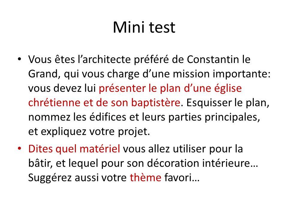 Mini test Vous êtes larchitecte préféré de Constantin le Grand, qui vous charge dune mission importante: vous devez lui présenter le plan dune église