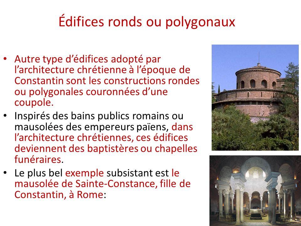 Édifices ronds ou polygonaux Autre type dédifices adopté par larchitecture chrétienne à lépoque de Constantin sont les constructions rondes ou polygon