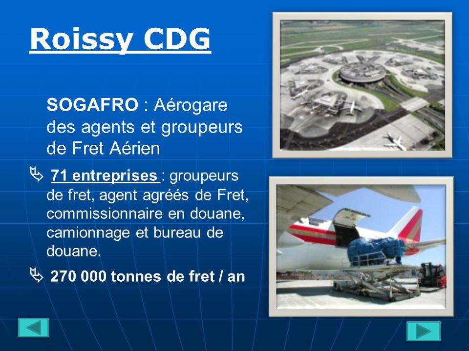 Roissy CDG SOGAFRO : Aérogare des agents et groupeurs de Fret Aérien 71 entreprises : groupeurs de fret, agent agréés de Fret, commissionnaire en douane, camionnage et bureau de douane.