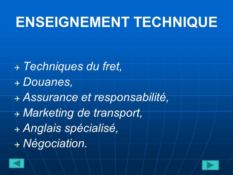 ENSEIGNEMENT TECHNIQUE Techniques du fret, Douanes, Assurance et responsabilité, Marketing de transport, Anglais spécialisé, Négociation.
