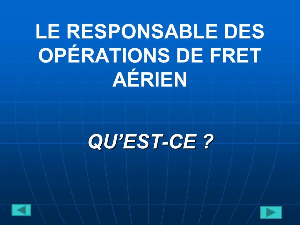 LE RESPONSABLE DES OPÉRATIONS DE FRET AÉRIEN QUEST-CE ?
