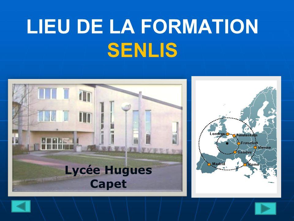 LIEU DE LA FORMATION SENLIS Lyc é e Hugues Capet