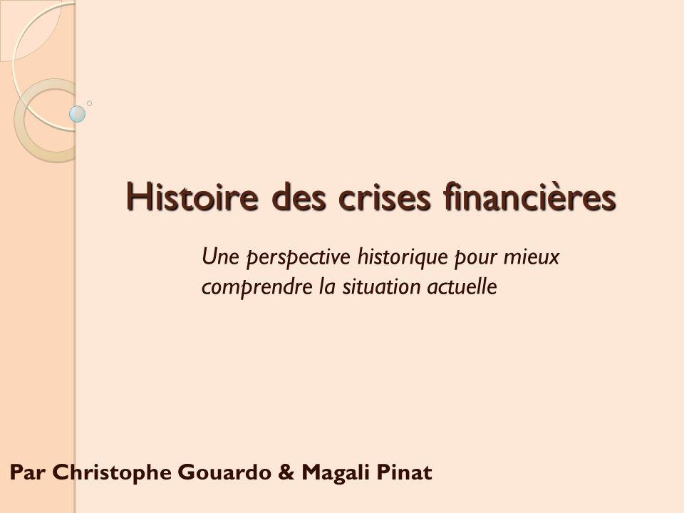Histoire des crises financières Par Christophe Gouardo & Magali Pinat Une perspective historique pour mieux comprendre la situation actuelle