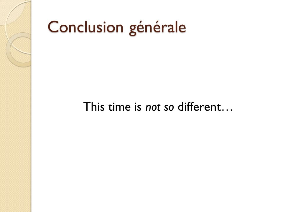 Conclusion générale This time is not so different…
