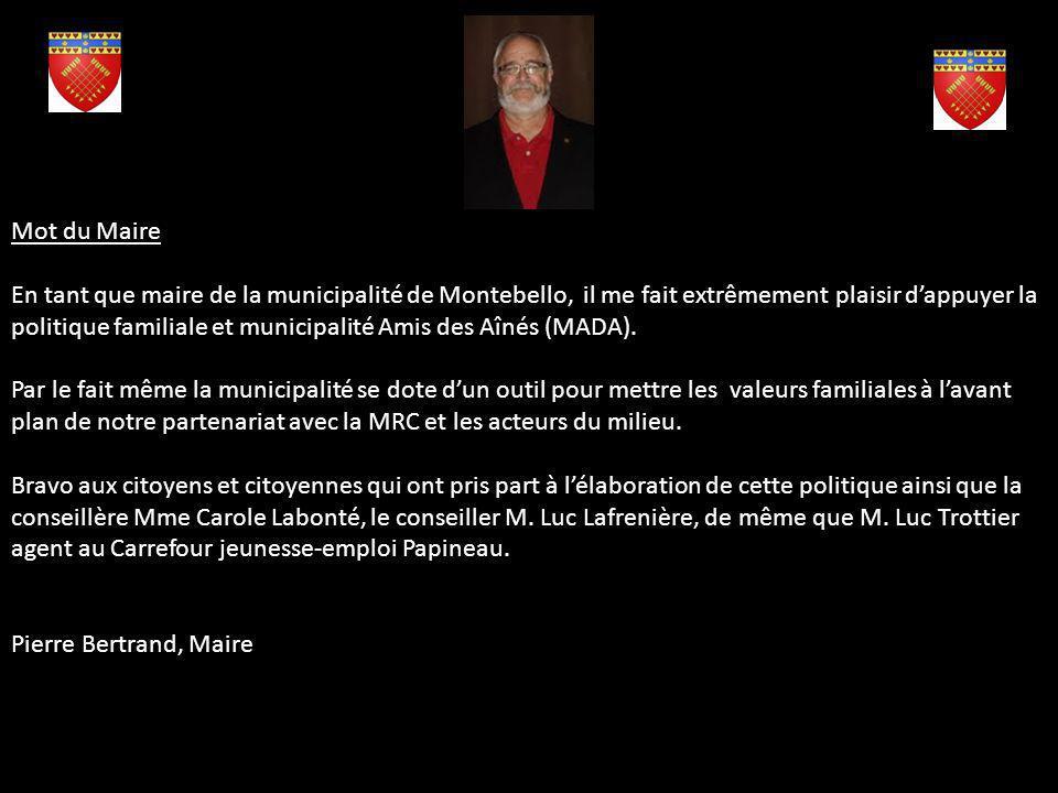 Mot du Maire En tant que maire de la municipalité de Montebello, il me fait extrêmement plaisir dappuyer la politique familiale et municipalité Amis des Aînés (MADA).