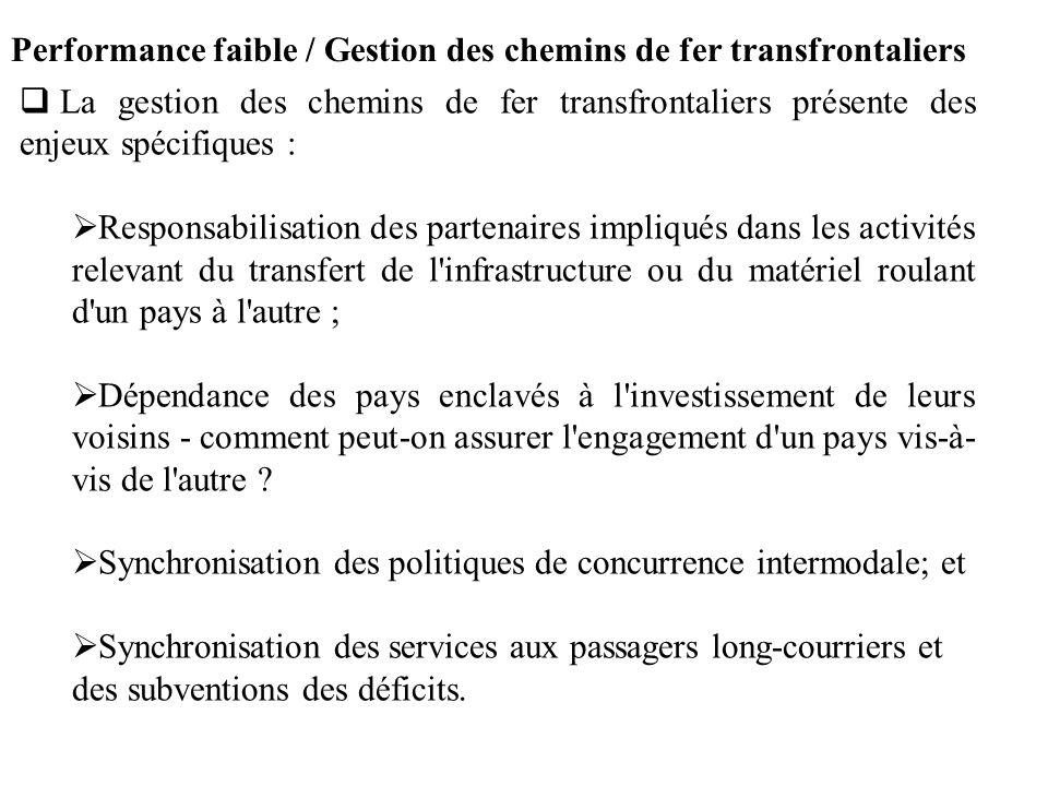 Performance faible / Gestion des chemins de fer transfrontaliers La gestion des chemins de fer transfrontaliers présente des enjeux spécifiques : Resp