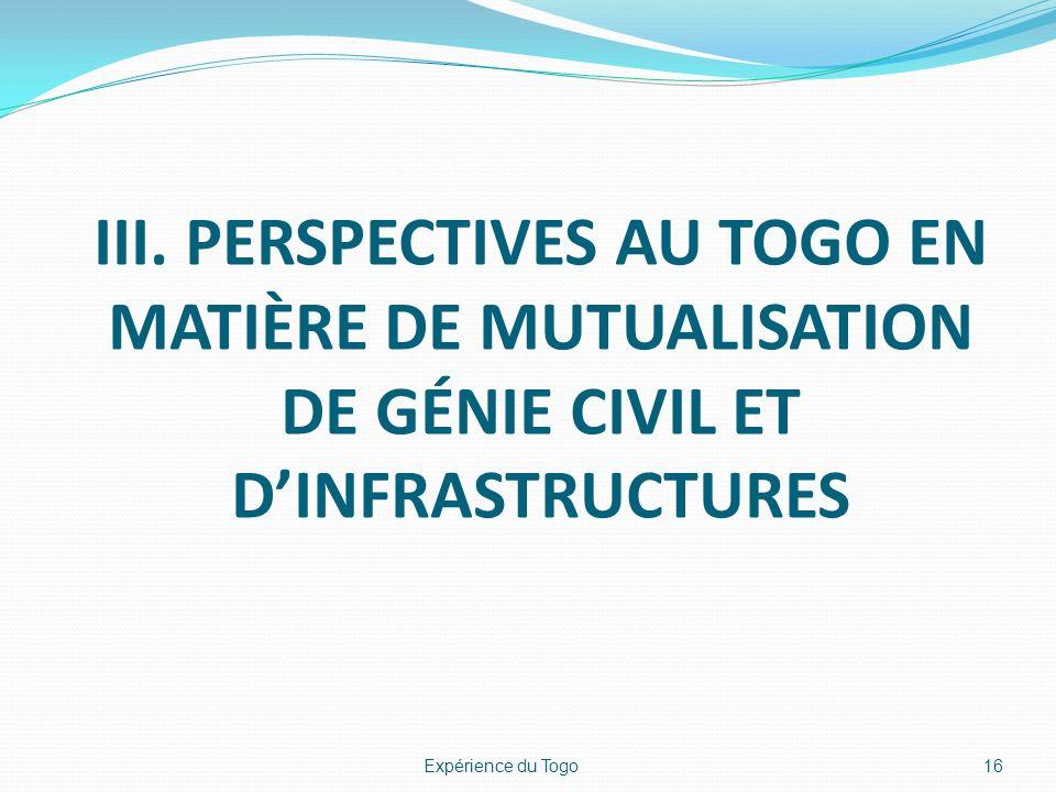 III. PERSPECTIVES AU TOGO EN MATIÈRE DE MUTUALISATION DE GÉNIE CIVIL ET DINFRASTRUCTURES 16Expérience du Togo